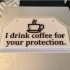 I drink coffee for your protection. image