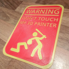 Warning don't touch my 3D printer sign (2 color)